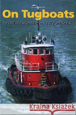 On Tugboats: Stories of Work and Life Aboard Virginia L. Thorndike 9780892725656