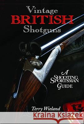 Vintage British Shotguns: A Shooting Sportsman Guide Terry Wieldand Terry Wieland 9780892727742