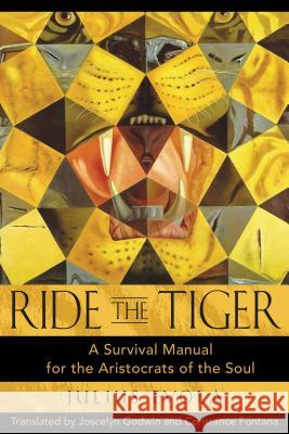 Ride the Tiger: A Survival Manual for the Aristocrats of the Soul Julius Evola Joscelyn Godwin Constance Fontana 9780892811250 Inner Traditions International