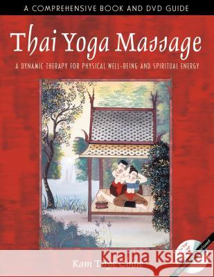 Thai Yoga Massage : A Dynamic Therapy for Physical Well-Being and Spiritual Energy Kam Thye Chow 9780892811465