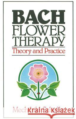 Bach Flower Therapy: Theory and Practice Gregory Vlamis Mechthild Scheffer 9780892812394