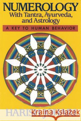 Numerology : With Tantra, Ayurveda and Astrology Harish Johari 9780892812585