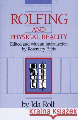 Rolfing and Physical Reality Ida Rolf PH. D. Rolf Rosemary Feitis 9780892813803