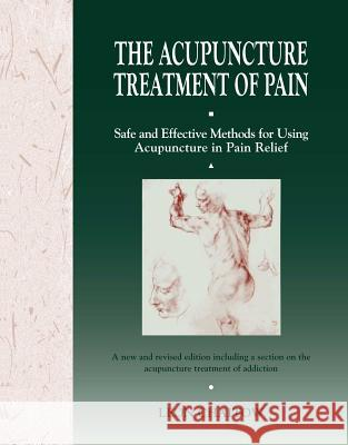 The Acupuncture Treatment of Pain : Safe and Effective Methods for Using Acupuncture in Pain Relief Leon Chaitow D. O. Chaitow 9780892813834