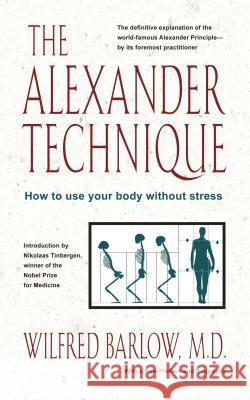 The Alexander Technique Wilfred Barlow M. D. Barlow Nikolaas Tinbergen 9780892813858