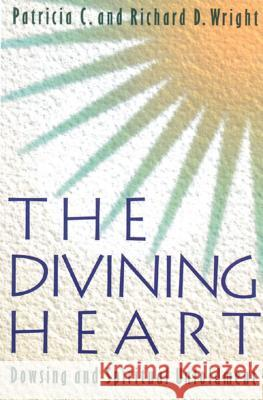 The Divining Heart Patricia C. Wright Richard D. Wright 9780892814237