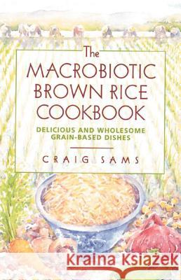 The Macrobiotic Brown Rice Cookbook Craig Sams Ann Sams 9780892814473