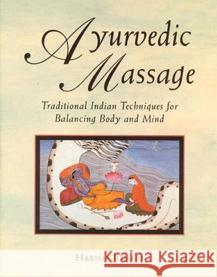 Ayurvedic Massage : Traditional Indian Techniques for Balancing Body and Mind Harish Johari 9780892814893