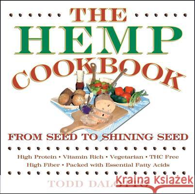 The Hemp Cookbook: From Seed to Shining Seed Todd Dalotto 9780892817870