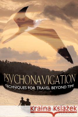 Psychonavigation: Techniques for Travel Beyond Time John Perkins 9780892818006