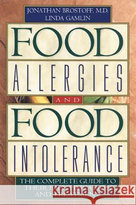 Food Allergies and Food Intolerance: The Complete Guide to Their Identification and Treatment Jonathan Brostoff Linda Gamlin 9780892818754