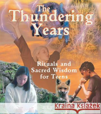 The Thundering Years : Rituals and Sacred Wisdom for the Journey into Adulthood Julie Tallard Johnson 9780892818808