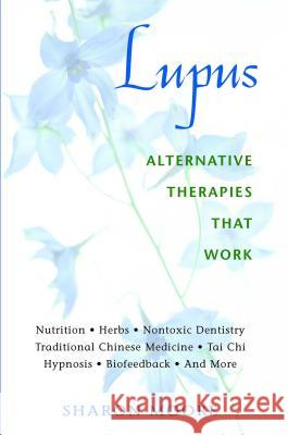 Lupus: Alternative Therapies That Work Sharon Moore 9780892818891