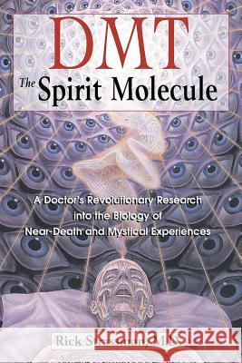 Dmt: The Spirit Molecule: A Doctor's Revolutionary Research Into the Biology of Near-Death and Mystical Experiences Rick Strassman M. D. Strassman 9780892819270