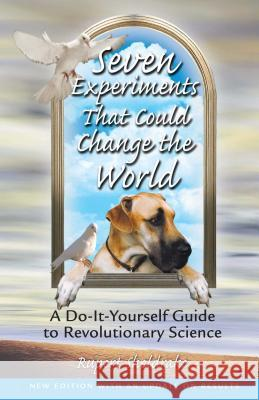 Seven Experiments That Could Change the World: A Do-It-Yourself Guide to Revolutionary Science Rupert Sheldrake 9780892819898 Park Street Press