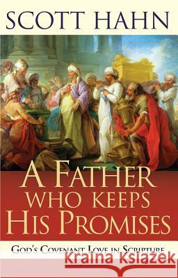 Father Who Keeps His Promises: Understanding Covenant Love in the Old Testament Scott Hahn S. C. Hahn 9780892838295 Servant Publications