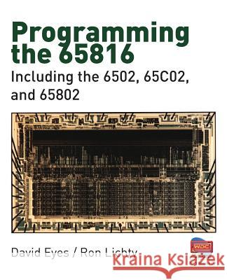 Programming the 65816: Including the 6502, 65c02, and 65802 David Eyes Ron Lichty 9780893037895