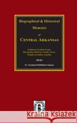 The History of Central Arkansas. Goodspeed Brothers 9780893080792