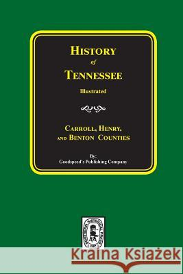 History of Carroll, Henry and Benton Counties Tennessee. Goodspeed Publishing Company 9780893080983