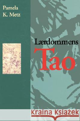 Laerdommens Tao = The Tao of Learning Pamela K. Metz 9780893343101