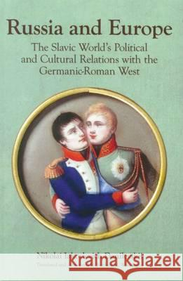 Russia and Europe: The Slavic World's Political and Cultural Relations with the Germanic-Roman West  9780893574000