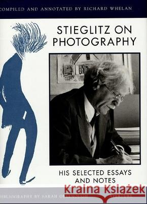 Stieglitz on Photography: His Selected Essays and Notes Alfred Stieglitz Richard Whelan Sarah Greenough 9780893818043
