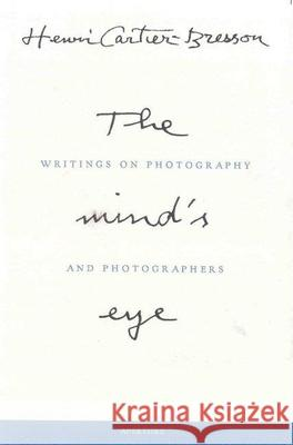 Henri Cartier-Bresson: The Mind's Eye: Writings on Photography and Photographers Henri Cartier-Bresson Henri Cartier-Bresson 9780893818753