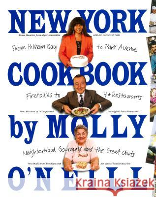 New York Cookbook: From Pelham Bay to Park Avenue, Firehouses to Four-Star Restaurants Molly O'Neill 9780894806988