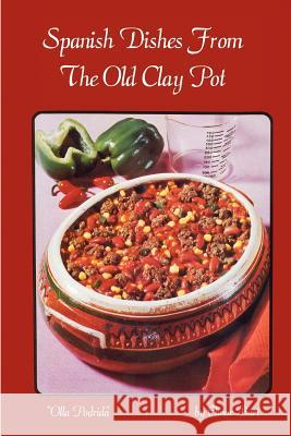 Spanish Dishes from the Old Clay Pot Elinor Burt 9780894960017