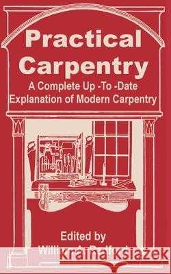 Practical Carpentry: A Complete Up-To-Date Explanation of Modern Carpentry William A. Radford 9780894991752