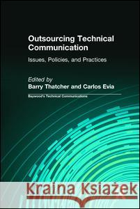 Outsourcing Technical Communication: Issues, Policies and Practices Barry Thatcher Carlos Evia  9780895033345