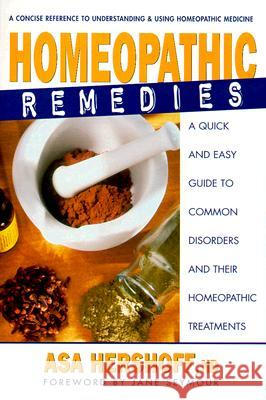 Homeopathic Remedies: A Quick and Easy Guide to Common Disorders and Their Homeopathic Remedies Asa Hershoff 9780895299505