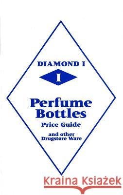 Diamond 1 Perfume Bottles Price Guide: And Other Drugstore Ware  9780895381125