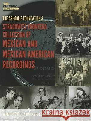 The Arhoolie Foundation's Strachqitz Frontera Collection of Mexican and Mexican American Recordings Agustin Gurza Jonathan Clark 9780895511485