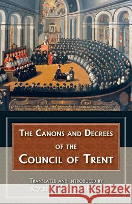 The Canons and Decrees of the Council of Trent: Explains the Momentous Accomplishments of the Council of Trent. H. J. Schroeder 9780895550743
