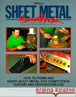 Sheet Metal Handbook: How to Form and Shape Sheet Metal for Competition, Custom and Restoration Use Ron Fournier Susan Fournier 9780895867575