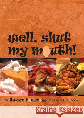 Well, Shut My Mouth!: The Sweet Potatoes Restaurant Cookbook Stephanie L. Tyson 9780895875471