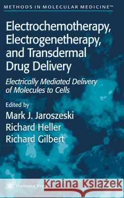 Electrochemotherapy, Electrogenetherapy, and Transdermal Drug Delivery: Electrically Mediated Delivery of Molecules to Cells Mark J. Jaroszeski Richard Gilbert Richard Heller 9780896036062