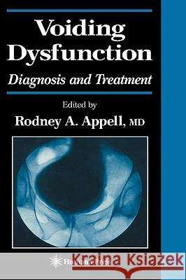 Voiding Dysfunction : Diagnosis and Treatment Rodney A. Appell 9780896036598