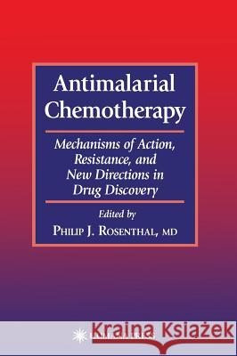 Antimalarial Chemotherapy: Mechanisms of Action, Resistance, and New Directions in Drug Discovery Philip J. Rosenthal 9780896036703