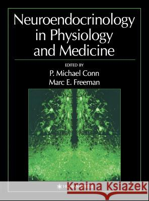 Neuroendocrinology in Physiology and Medicine P. Michael Conn Marc E. Freeman 9780896037250 Humana Press