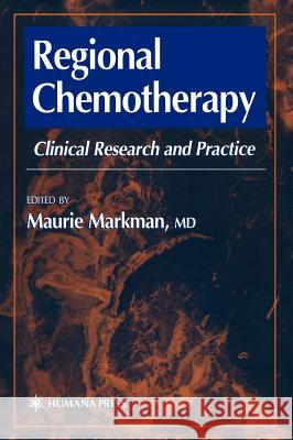 Regional Chemotherapy: Clinical Research and Practice Maurie Markman 9780896037298