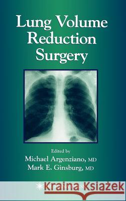 Lung Volume Reduction Surgery Michael Argenziano Mark E. Ginsburg 9780896038486