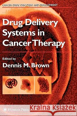 Drug Delivery Systems in Cancer Therapy Dennis M. Brown 9780896038882