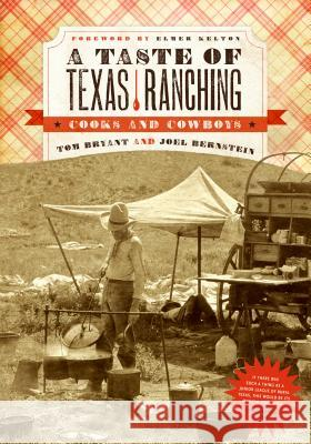 A Taste of Texas Ranching: Cooks and Cowboys Tom Bryant Joel Bernstein 9780896723481