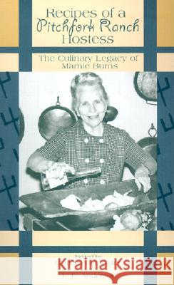 Recipes of a Pitchfork Ranch Hostess: The Culinary Legacy of Mamie Burns Cathryn A. Buesseler L. E. Anderson Georgia Mae Ericson 9780896724754