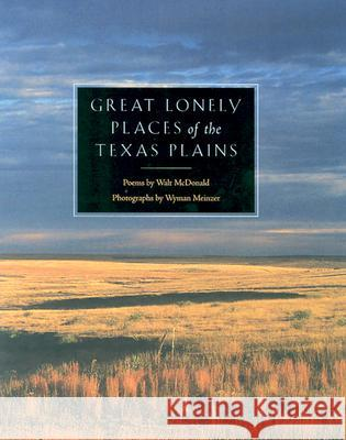 Great Lonely Places of the Texas Plains Wyman Meinzer Walter McDonald Walt McDonald 9780896725065