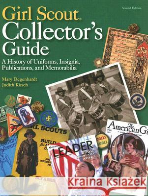 Girl Scout Collectors' Guide: A History of Uniforms, Insignia, Publications, and Memorabilia Mary Degenhardt Judith Kirsch 9780896725454