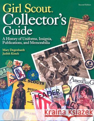Girl Scout Collectors' Guide: A History of Uniforms, Insignia, Publications, and Memorabilia Mary Degenhardt Judith Kirsch 9780896725461