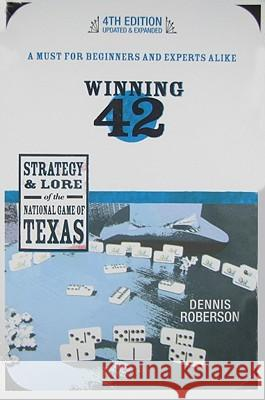 Winning 42: Strategy & Lore of the National Game of Texas Dennis Roberson 9780896726598